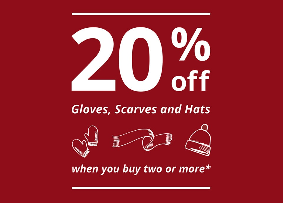 20% off Hats, Gloves & Scarves when you buy two or more*